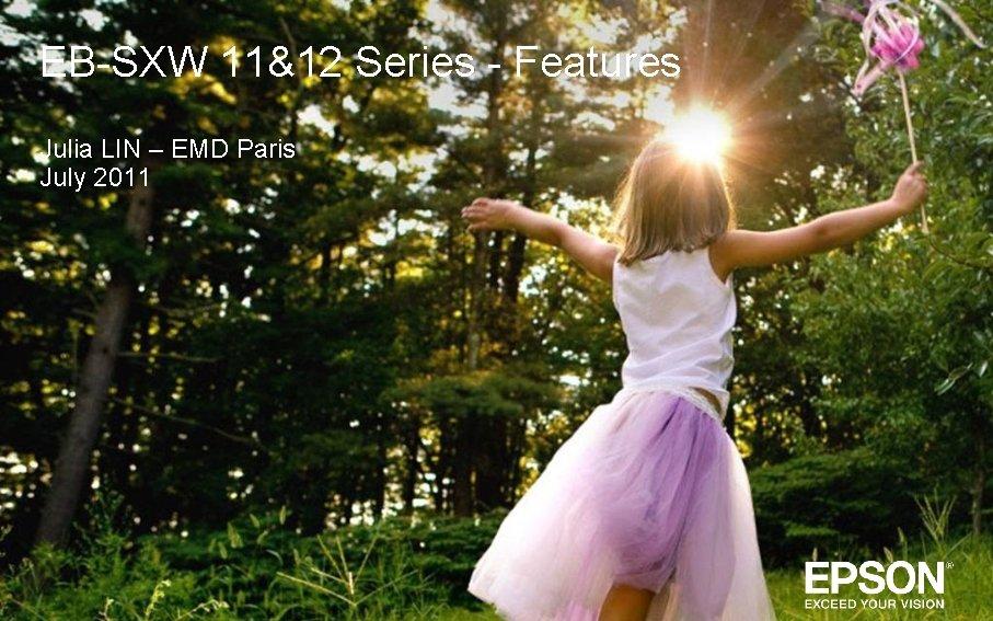 EB-SXW 11&12 Series - Features Julia LIN – EMD Paris July 2011