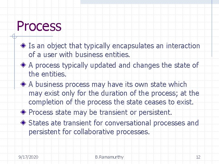 Process Is an object that typically encapsulates an interaction of a user with business