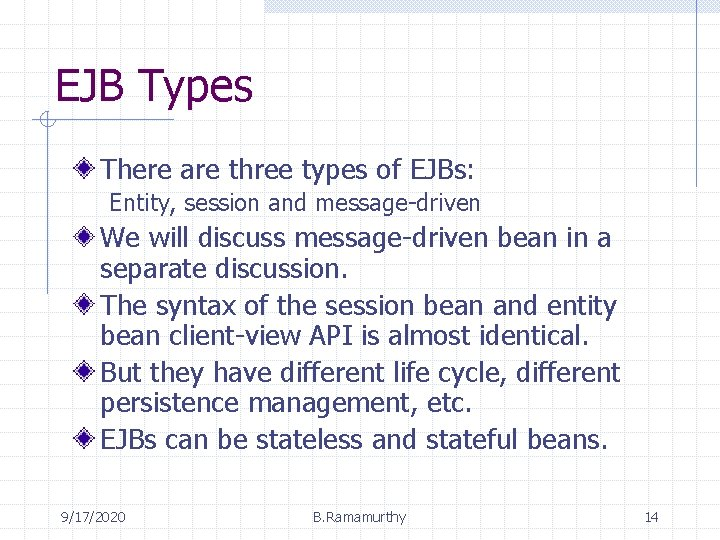 EJB Types There are three types of EJBs: Entity, session and message-driven We will