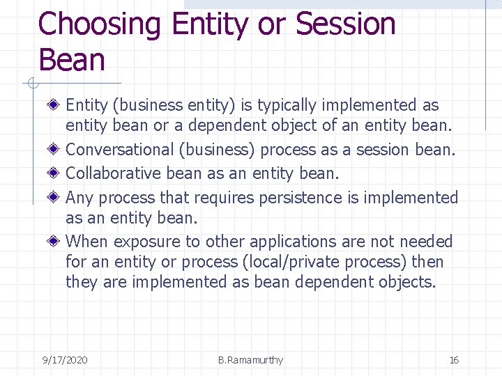 Choosing Entity or Session Bean Entity (business entity) is typically implemented as entity bean