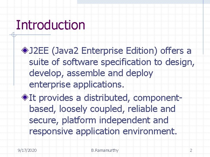 Introduction J 2 EE (Java 2 Enterprise Edition) offers a suite of software specification