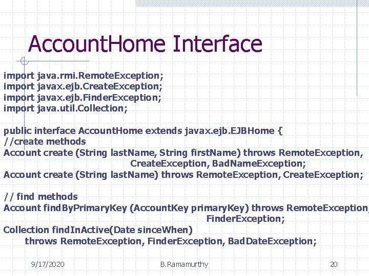 Account. Home Interface import java. rmi. Remote. Exception; import javax. ejb. Create. Exception; import