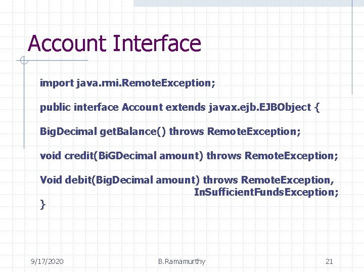 Account Interface import java. rmi. Remote. Exception; public interface Account extends javax. ejb. EJBObject