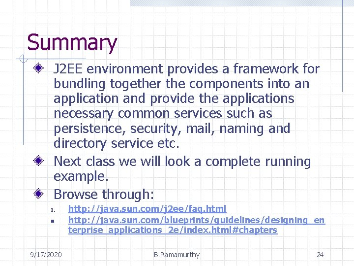 Summary J 2 EE environment provides a framework for bundling together the components into