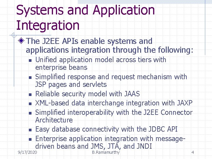 Systems and Application Integration The J 2 EE APIs enable systems and applications integration
