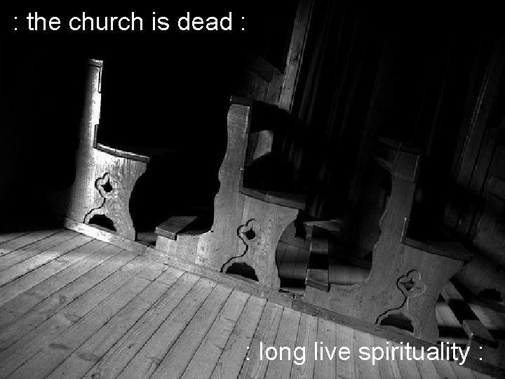 : the church is dead : : long live spirituality :
