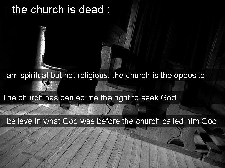 : the church is dead : I am spiritual but not religious, the church