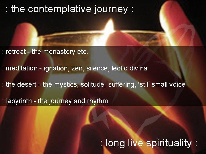 : the contemplative journey : : retreat - the monastery etc. : meditation -