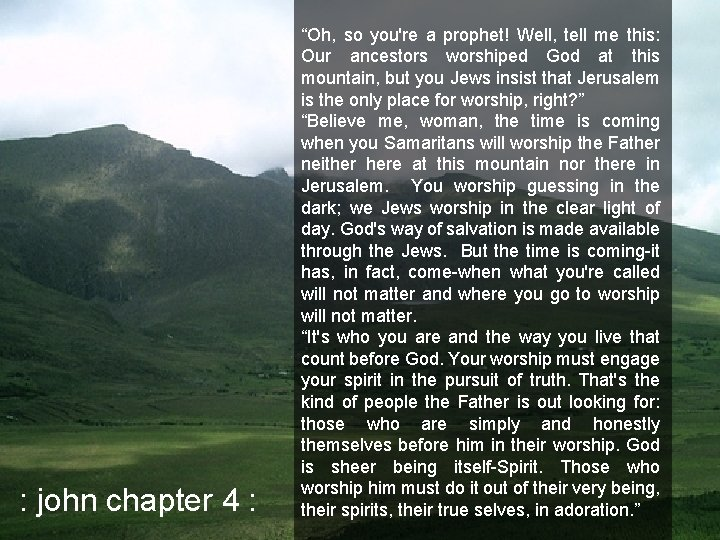 """: john chapter 4 : """"Oh, so you're a prophet! Well, tell me this:"""