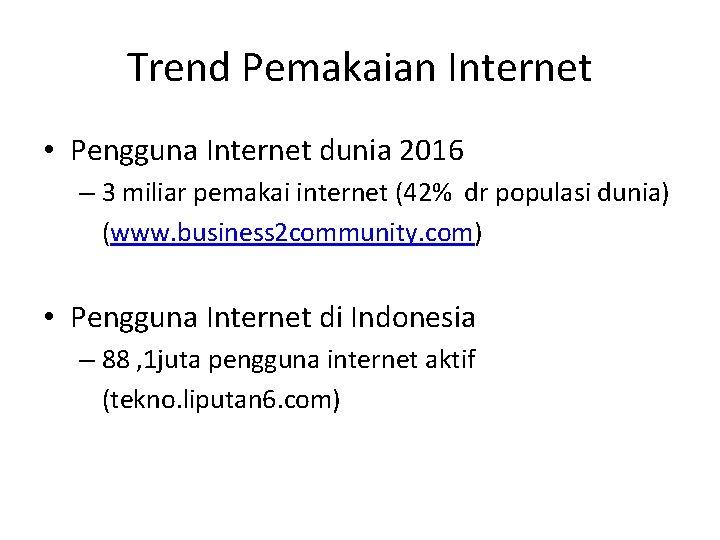 Trend Pemakaian Internet • Pengguna Internet dunia 2016 – 3 miliar pemakai internet (42%