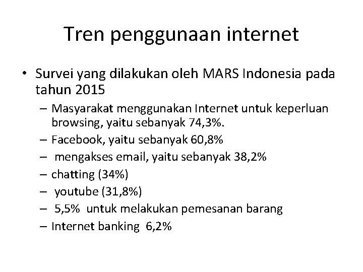 Tren penggunaan internet • Survei yang dilakukan oleh MARS Indonesia pada tahun 2015 –
