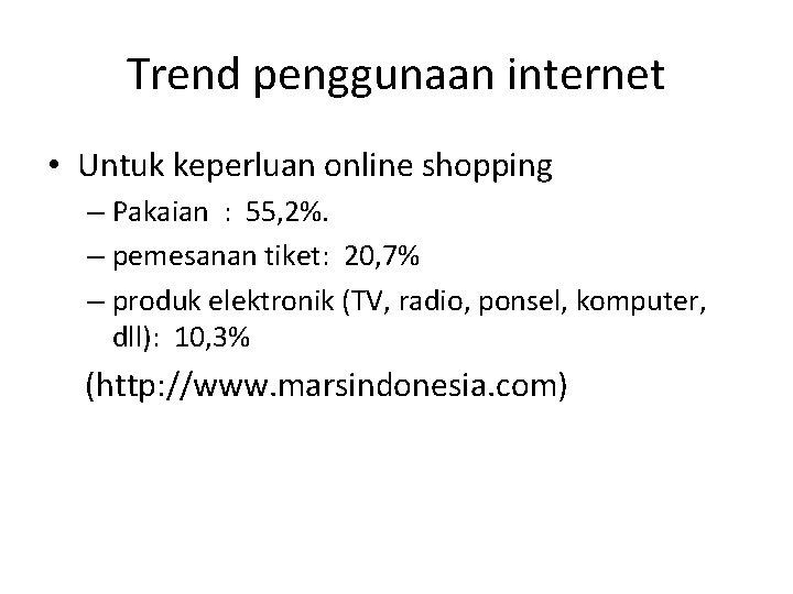 Trend penggunaan internet • Untuk keperluan online shopping – Pakaian : 55, 2%. –