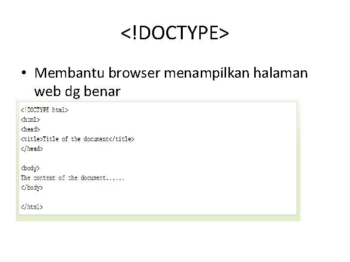 <!DOCTYPE> • Membantu browser menampilkan halaman web dg benar