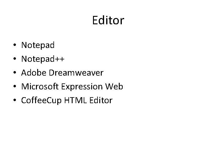 Editor • • • Notepad++ Adobe Dreamweaver Microsoft Expression Web Coffee. Cup HTML Editor