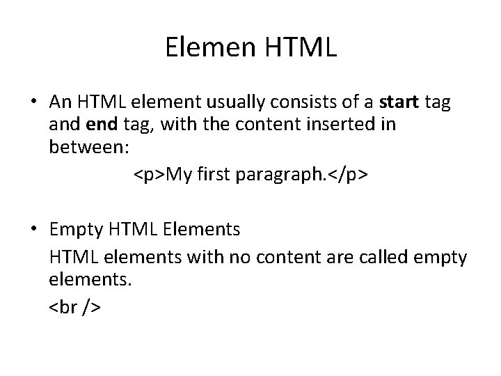 Elemen HTML • An HTML element usually consists of a start tag and end
