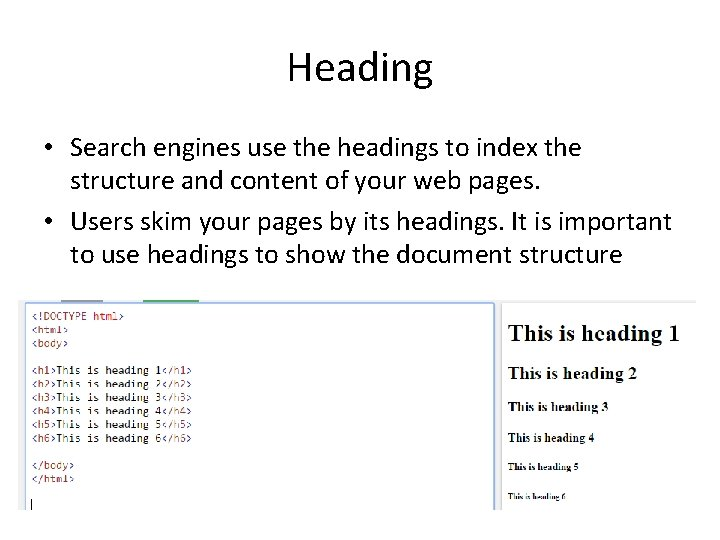 Heading • Search engines use the headings to index the structure and content of