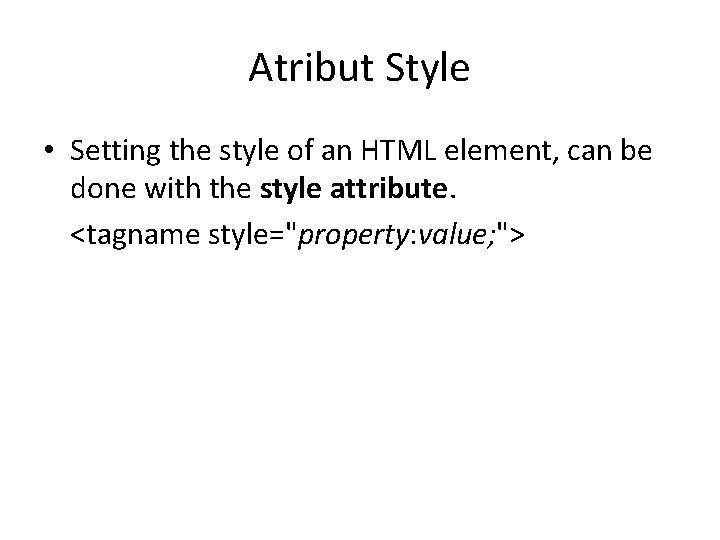 Atribut Style • Setting the style of an HTML element, can be done with