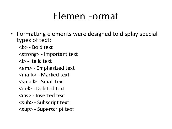 Elemen Format • Formatting elements were designed to display special types of text: <b>