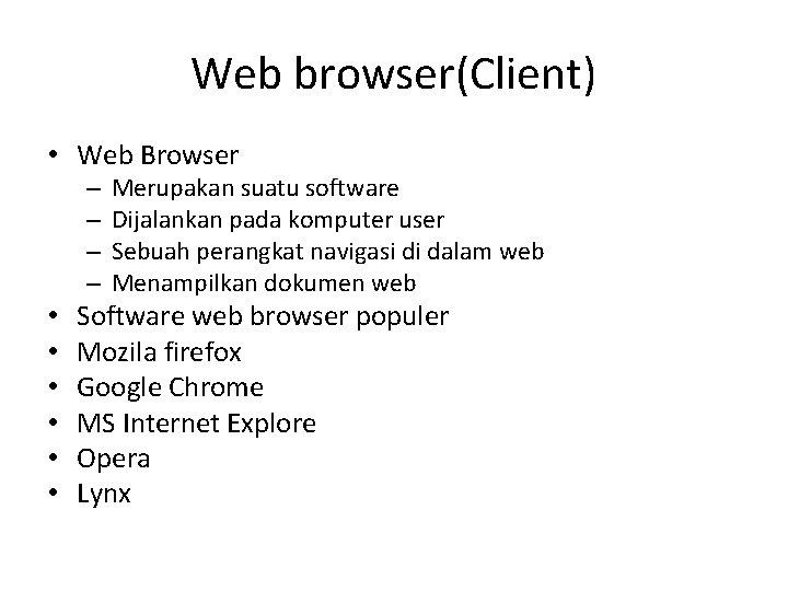 Web browser(Client) • Web Browser – – • • • Merupakan suatu software Dijalankan