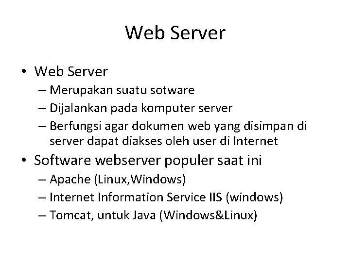 Web Server • Web Server – Merupakan suatu sotware – Dijalankan pada komputer server