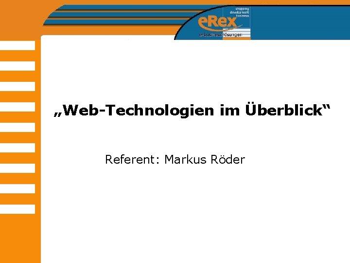 """Web-Technologien im Überblick"" Referent: Markus Röder"