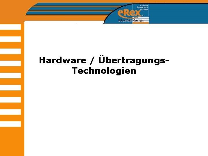 Hardware / Übertragungs. Technologien