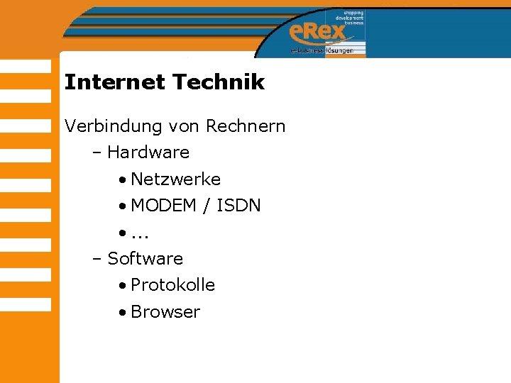 Internet Technik Verbindung von Rechnern – Hardware • Netzwerke • MODEM / ISDN •