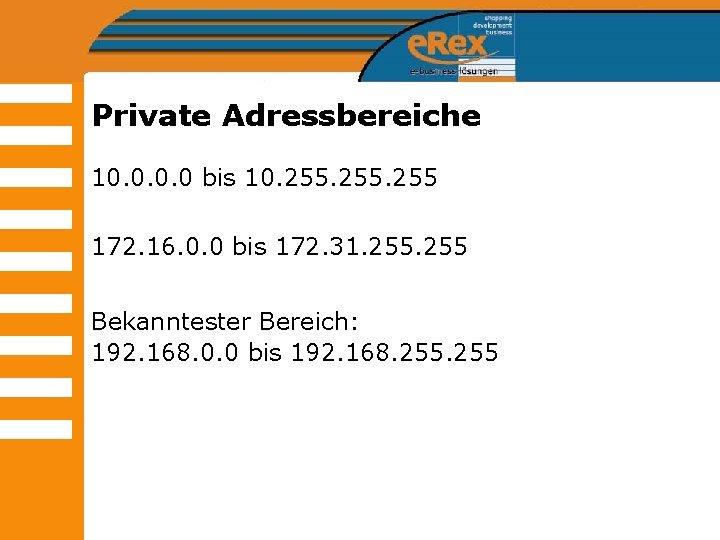 Private Adressbereiche 10. 0 bis 10. 255 172. 16. 0. 0 bis 172. 31.