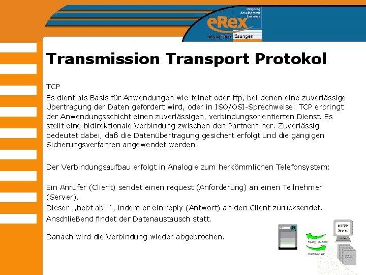 Transmission Transport Protokol TCP Es dient als Basis für Anwendungen wie telnet oder ftp,