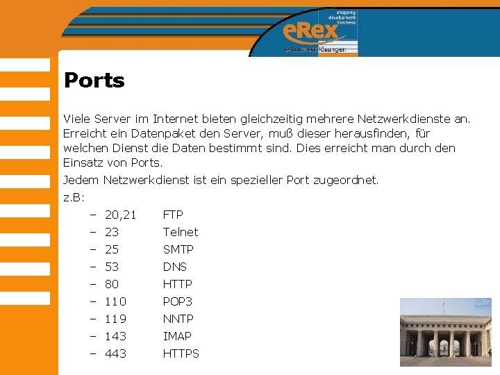 Ports Viele Server im Internet bieten gleichzeitig mehrere Netzwerkdienste an. Erreicht ein Datenpaket den