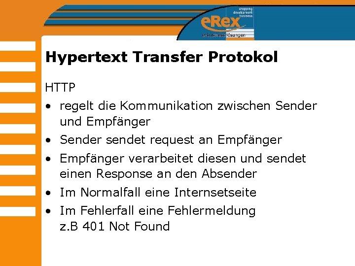 Hypertext Transfer Protokol HTTP • regelt die Kommunikation zwischen Sender und Empfänger • Sender