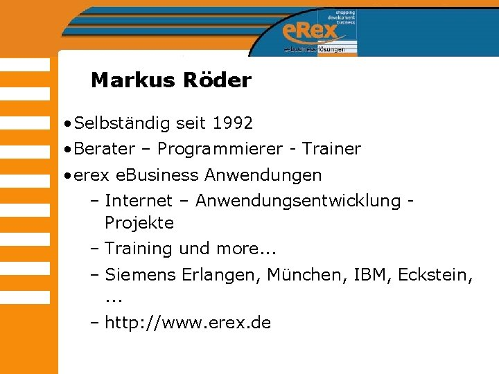 Markus Röder • Selbständig seit 1992 • Berater – Programmierer - Trainer • erex