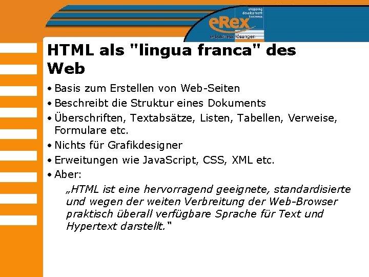 """HTML als """"lingua franca"""" des Web • Basis zum Erstellen von Web-Seiten • Beschreibt"""