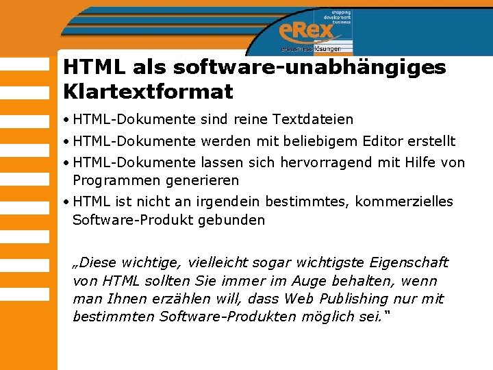 HTML als software-unabhängiges Klartextformat • HTML-Dokumente sind reine Textdateien • HTML-Dokumente werden mit beliebigem