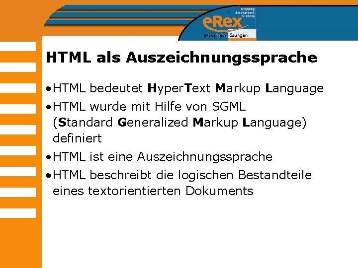 HTML als Auszeichnungssprache • HTML bedeutet Hyper. Text Markup Language • HTML wurde mit