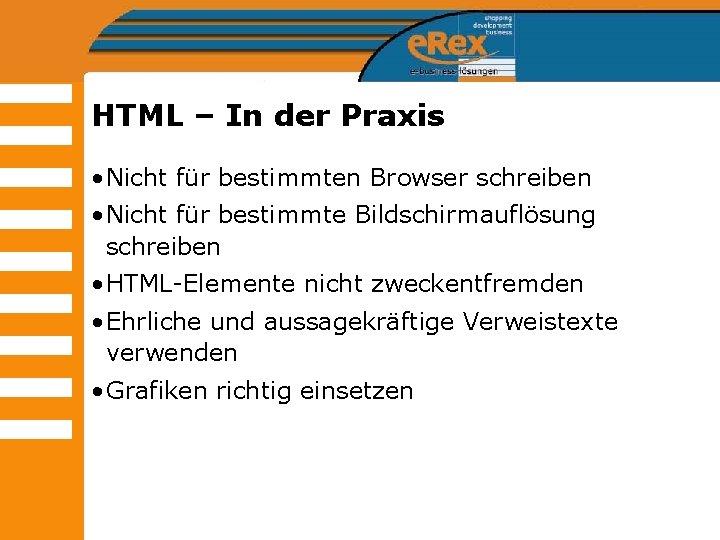 HTML – In der Praxis • Nicht für bestimmten Browser schreiben • Nicht für