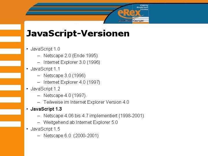 Java. Script-Versionen • Java. Script 1. 0 – Netscape 2. 0 (Ende 1995) –