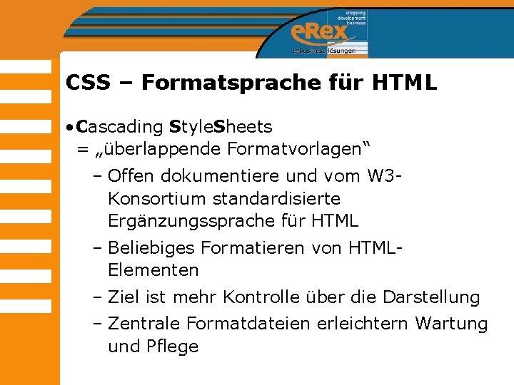 """CSS – Formatsprache für HTML • Cascading Style. Sheets = """"überlappende Formatvorlagen"""" – Offen"""