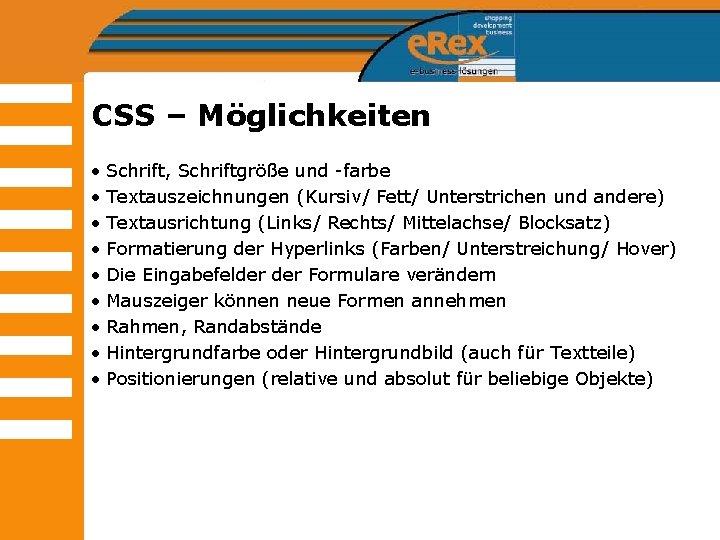 CSS – Möglichkeiten • Schrift, Schriftgröße und -farbe • Textauszeichnungen (Kursiv/ Fett/ Unterstrichen und