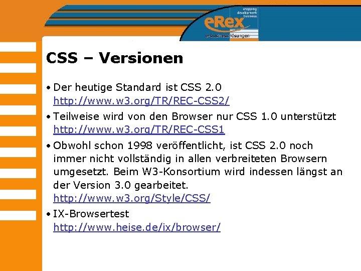 CSS – Versionen • Der heutige Standard ist CSS 2. 0 http: //www. w