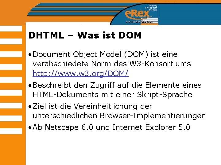DHTML – Was ist DOM • Document Object Model (DOM) ist eine verabschiedete Norm
