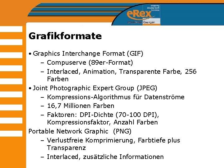 Grafikformate • Graphics Interchange Format (GIF) – Compuserve (89 er-Format) – Interlaced, Animation, Transparente