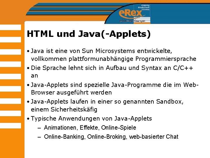 HTML und Java(-Applets) • Java ist eine von Sun Microsystems entwickelte, vollkommen plattformunabhängige Programmiersprache