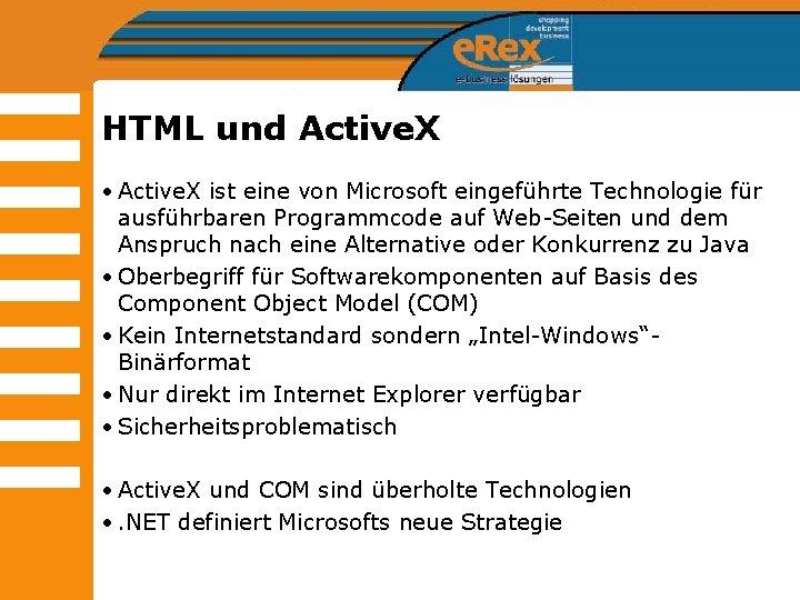HTML und Active. X • Active. X ist eine von Microsoft eingeführte Technologie für