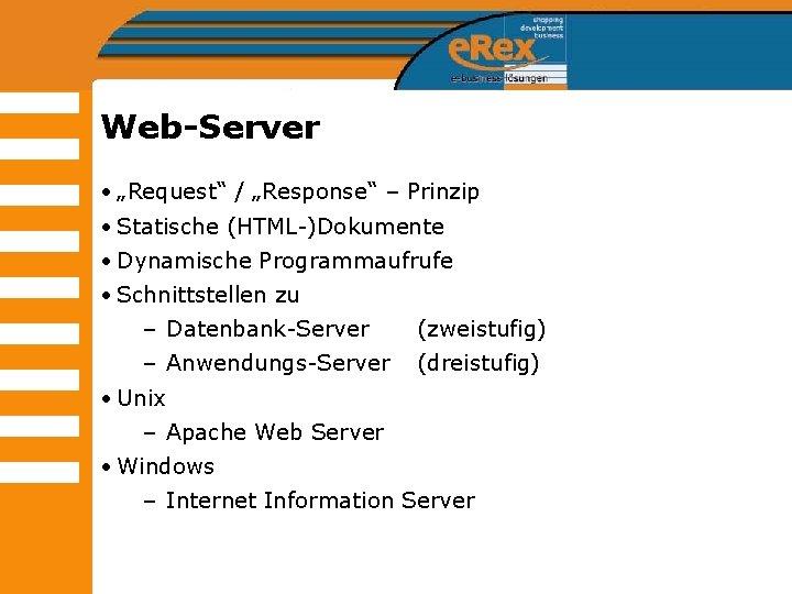 """Web-Server • """"Request"""" / """"Response"""" – Prinzip • Statische (HTML-)Dokumente • Dynamische Programmaufrufe •"""