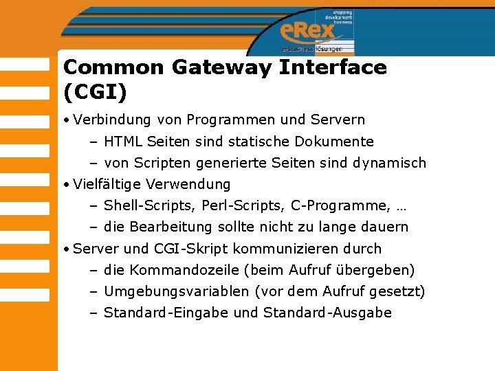 Common Gateway Interface (CGI) • Verbindung von Programmen und Servern – HTML Seiten sind