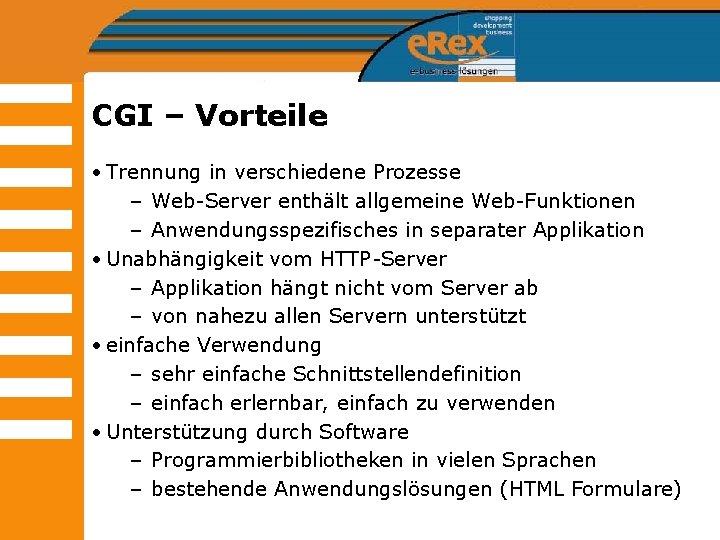 CGI – Vorteile • Trennung in verschiedene Prozesse – Web-Server enthält allgemeine Web-Funktionen –