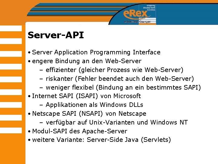 Server-API • Server Application Programming Interface • engere Bindung an den Web-Server – effizienter