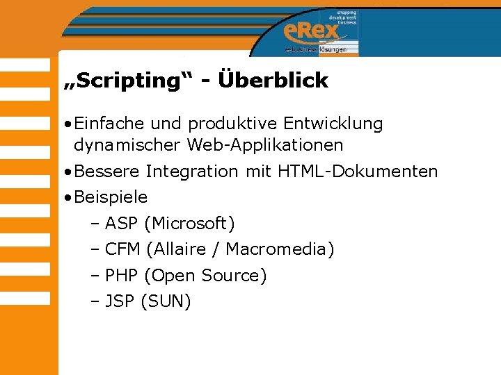 """""""Scripting"""" - Überblick • Einfache und produktive Entwicklung dynamischer Web-Applikationen • Bessere Integration mit"""