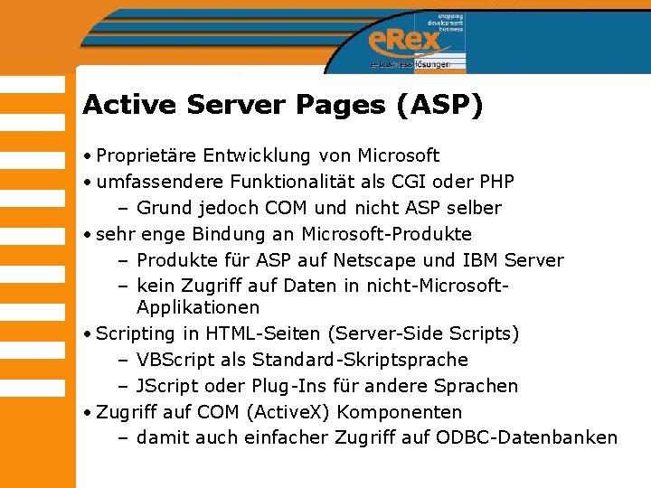 Active Server Pages (ASP) • Proprietäre Entwicklung von Microsoft • umfassendere Funktionalität als CGI